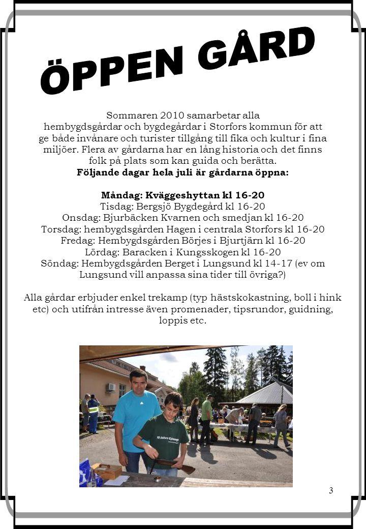 3 Sommaren 2010 samarbetar alla hembygdsgårdar och bygdegårdar i Storfors kommun för att ge både invånare och turister tillgång till fika och kultur i fina miljöer.