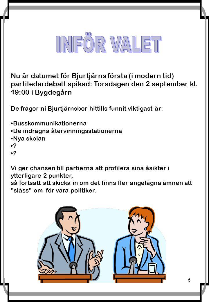 6 Nu är datumet för Bjurtjärns första (i modern tid) partiledardebatt spikad: Torsdagen den 2 september kl.