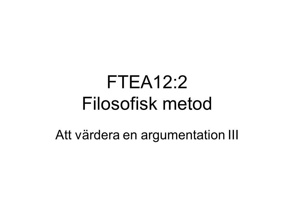 FTEA12:2 Filosofisk metod Att värdera en argumentation III