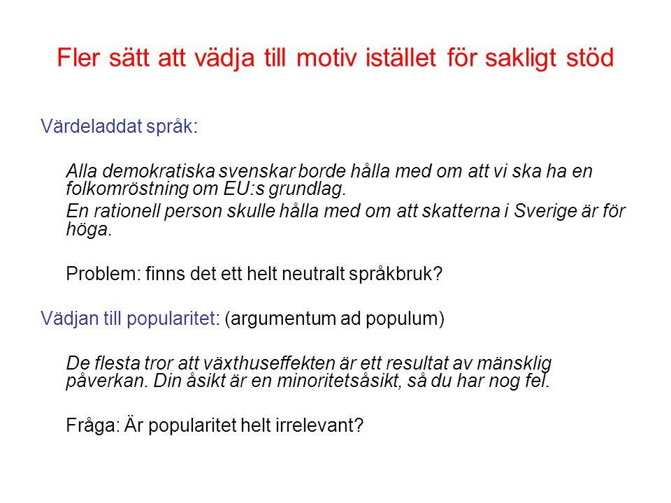Fler sätt att vädja till motiv istället för sakligt stöd Värdeladdat språk: Alla demokratiska svenskar borde hålla med om att vi ska ha en folkomröstning om EU:s grundlag.