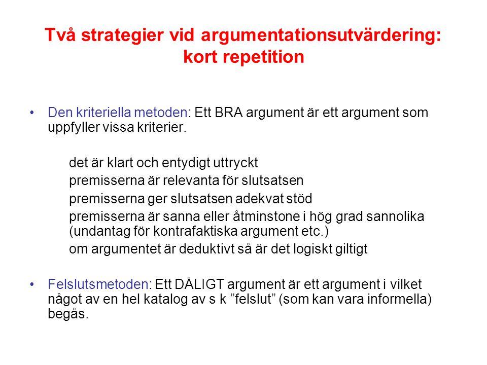 Två strategier vid argumentationsutvärdering: kort repetition Den kriteriella metoden: Ett BRA argument är ett argument som uppfyller vissa kriterier.