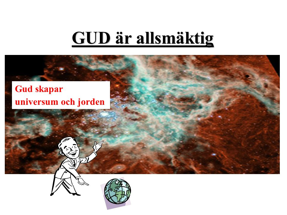 Gud skapar universum och jorden GUD är allsmäktig