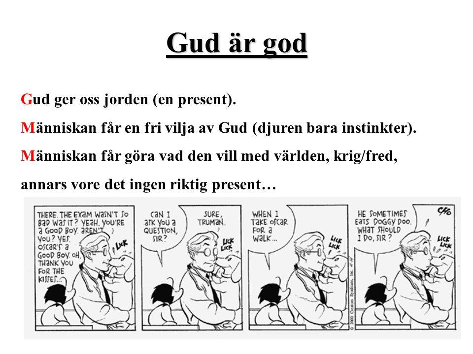 Gud är god Gud ger oss jorden (en present). Människan får en fri vilja av Gud (djuren bara instinkter). Människan får göra vad den vill med världen, k