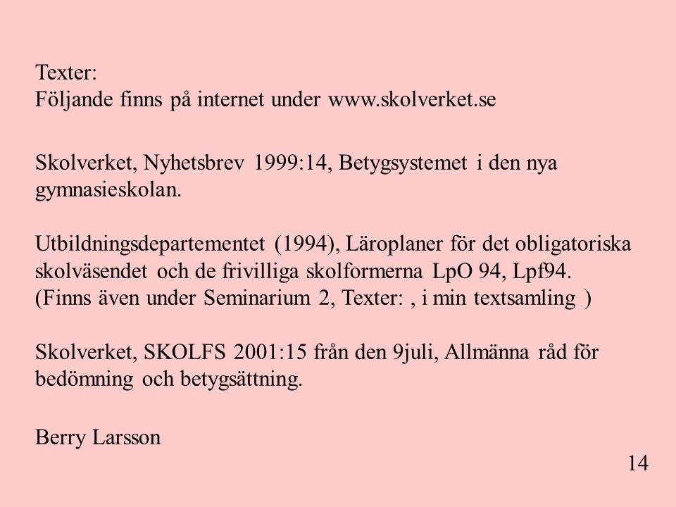 14 Texter: Följande finns på internet under www.skolverket.se Skolverket, Nyhetsbrev 1999:14, Betygsystemet i den nya gymnasieskolan.