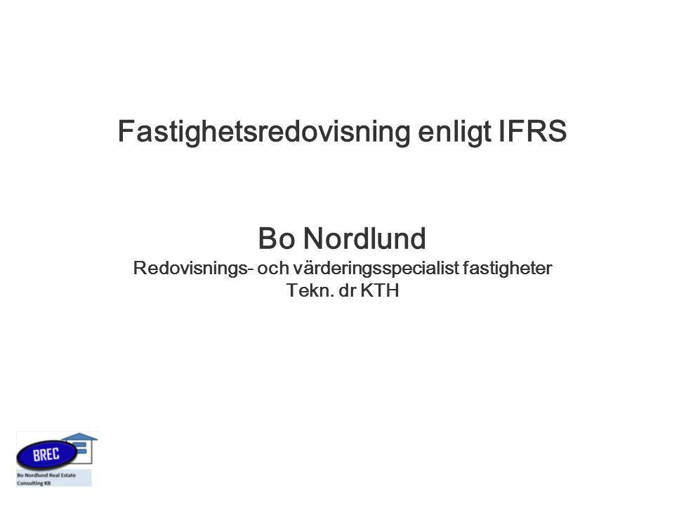 IFRS standarder som kan aktualiseras när det gäller fastighetsredovisning: IAS 40 – Investment property IAS 16 – Property, Plant & Equipment IAS 17 – Leases IAS 18 – Revenue IAS 12 – Income Taxes IAS 1 – Presentation of Financial Statements IAS 34 – Interim Financial Reporting IFRS 3 – Business Combinations IFRS 5 – Non-current Assets Held for Sale and Discontinued Operation IFRS 8 – Operating Segments IAS 23 – Borrowing Costs IAS 39 – Financial Instruments Etc, etc