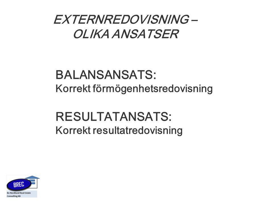 EXTERNREDOVISNING – OLIKA ANSATSER BALANSANSATS: Korrekt förmögenhetsredovisning RESULTATANSATS: Korrekt resultatredovisning