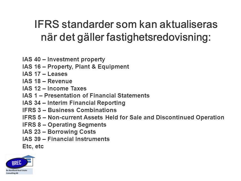 IFRS standarder som kan aktualiseras när det gäller fastighetsredovisning: IAS 40 – Investment property IAS 16 – Property, Plant & Equipment IAS 17 –