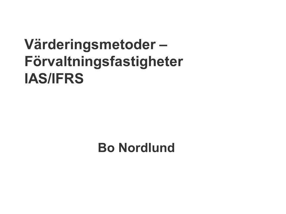 Värderingsmetoder – Förvaltningsfastigheter IAS/IFRS Bo Nordlund