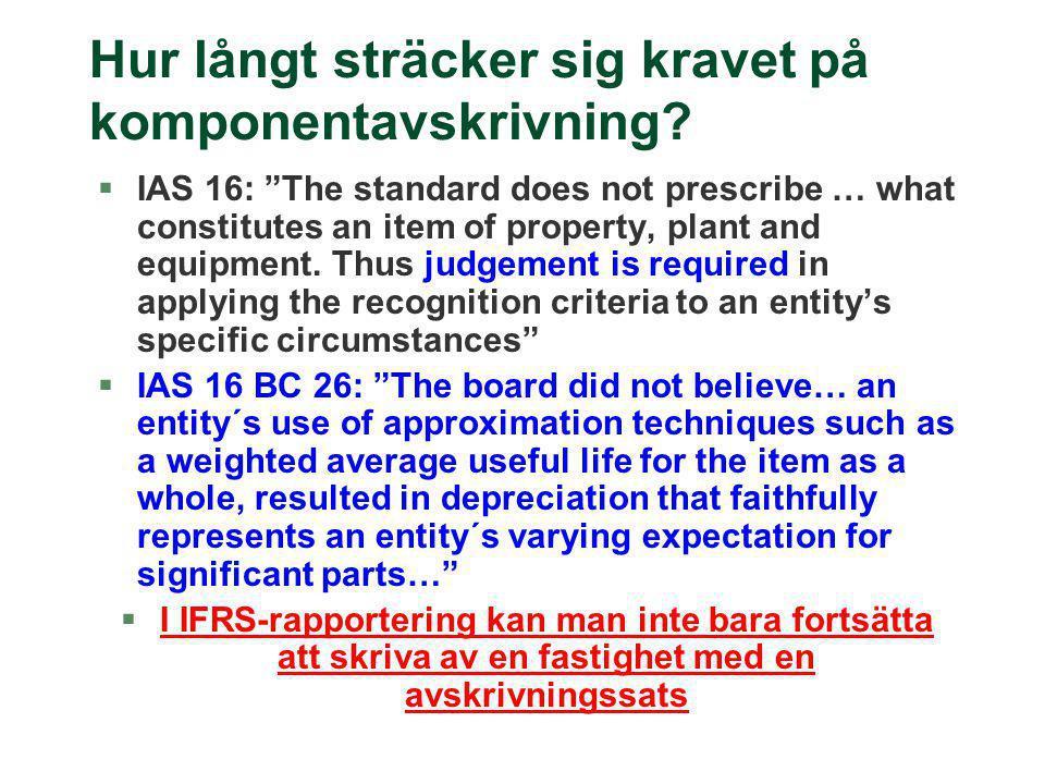 """Hur långt sträcker sig kravet på komponentavskrivning? §IAS 16: """"The standard does not prescribe … what constitutes an item of property, plant and equ"""