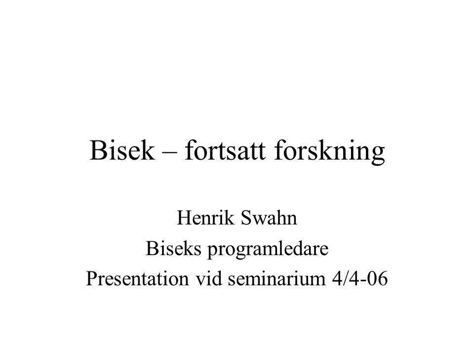 Bisek – fortsatt forskning Henrik Swahn Biseks programledare Presentation vid seminarium 4/4-06