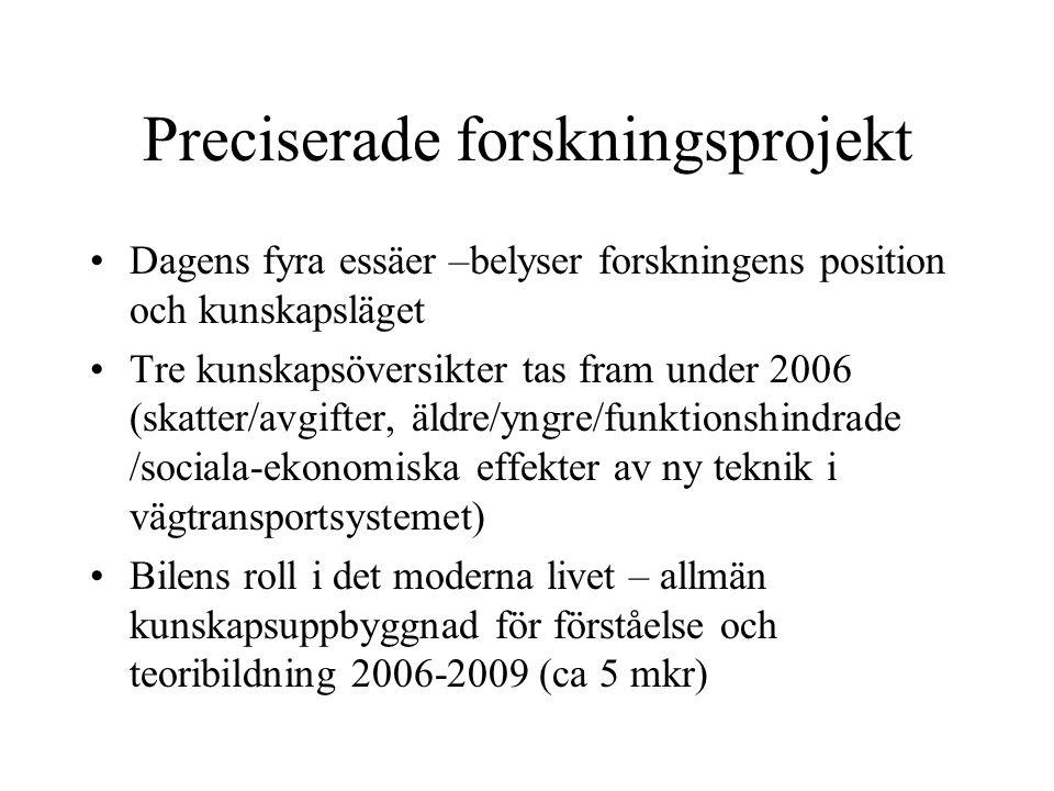 Preciserade forskningsprojekt Dagens fyra essäer –belyser forskningens position och kunskapsläget Tre kunskapsöversikter tas fram under 2006 (skatter/