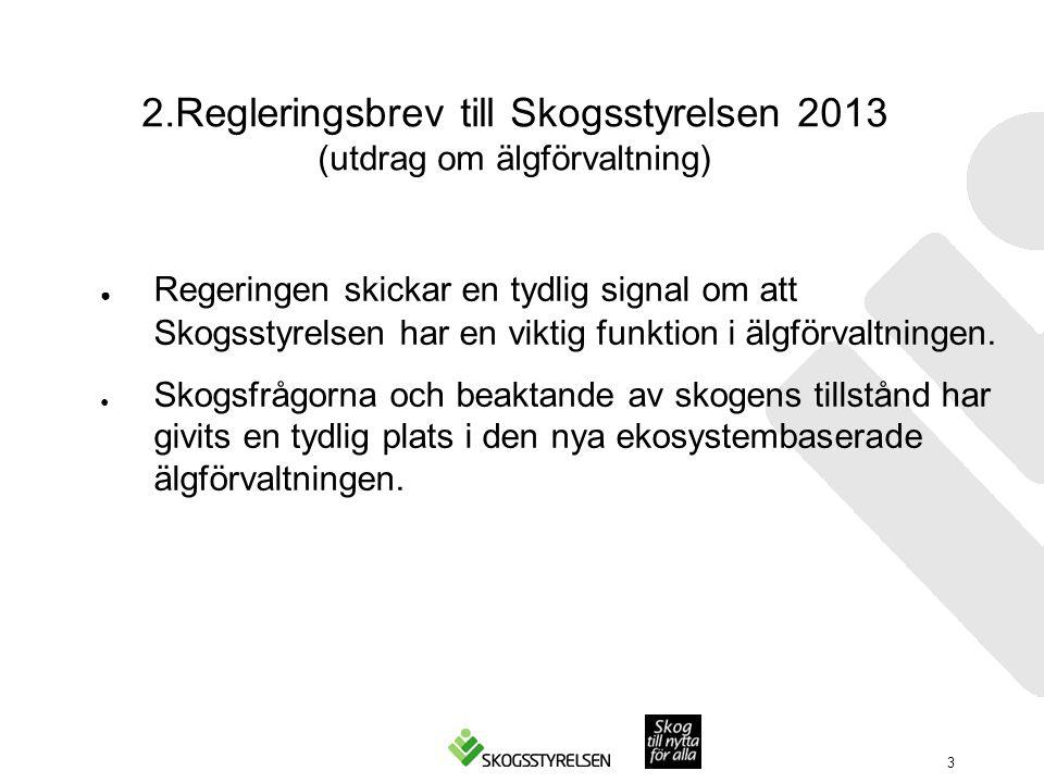 2.Regleringsbrev till Skogsstyrelsen 2013 (utdrag om älgförvaltning) ● Regeringen skickar en tydlig signal om att Skogsstyrelsen har en viktig funktion i älgförvaltningen.