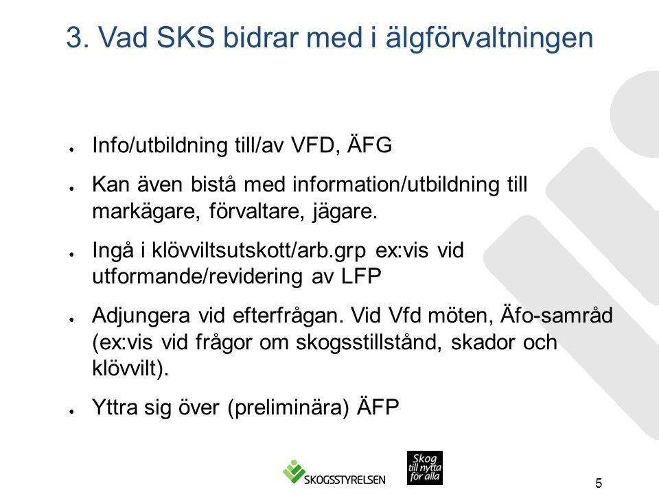 3. Vad SKS bidrar med i älgförvaltningen ● Info/utbildning till/av VFD, ÄFG ● Kan även bistå med information/utbildning till markägare, förvaltare, jä