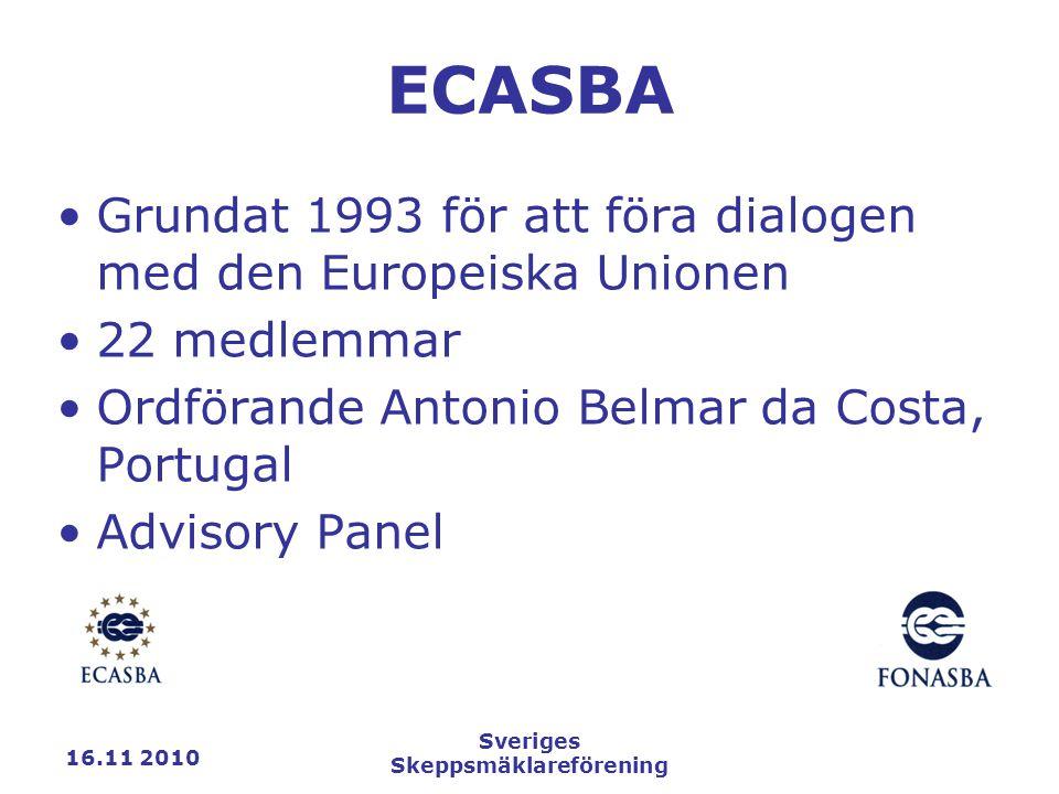 16.11 2010 Sveriges Skeppsmäklareförening ECASBA Grundat 1993 för att föra dialogen med den Europeiska Unionen 22 medlemmar Ordförande Antonio Belmar da Costa, Portugal Advisory Panel