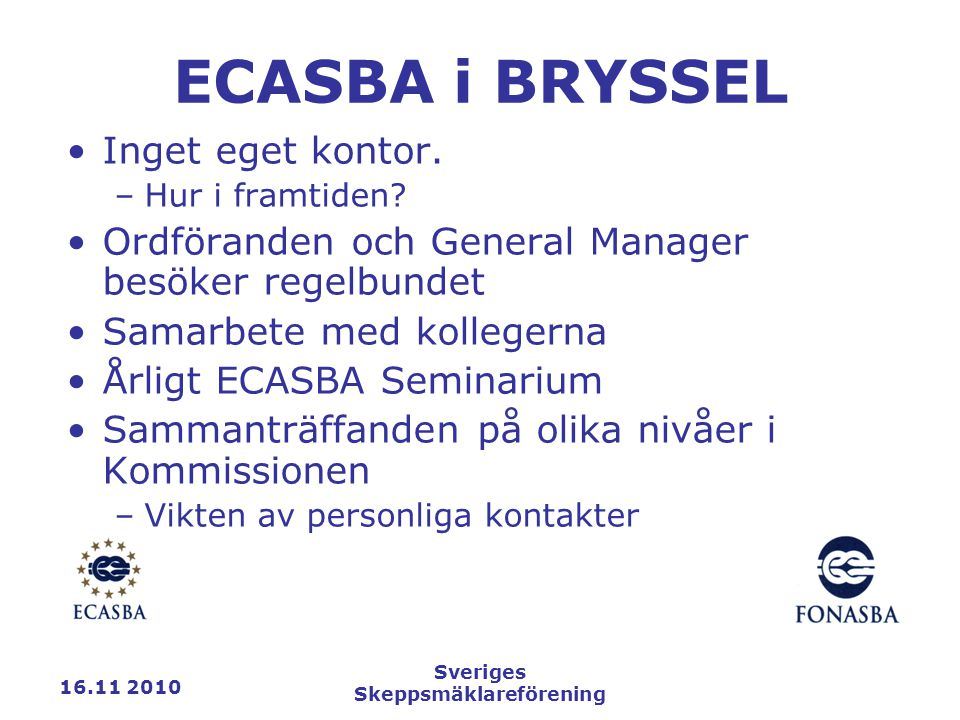 16.11 2010 Sveriges Skeppsmäklareförening ECASBA i BRYSSEL Inget eget kontor.