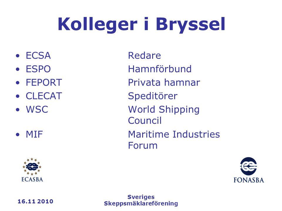 16.11 2010 Sveriges Skeppsmäklareförening Kolleger i Bryssel ECSARedare ESPOHamnförbund FEPORTPrivata hamnar CLECATSpeditörer WSCWorld Shipping Council MIFMaritime Industries Forum