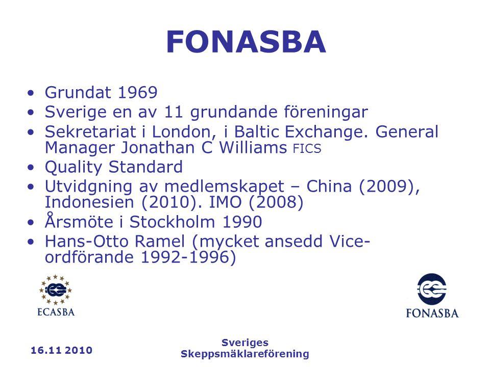 16.11 2010 Sveriges Skeppsmäklareförening FONASBA Grundat 1969 Sverige en av 11 grundande föreningar Sekretariat i London, i Baltic Exchange.