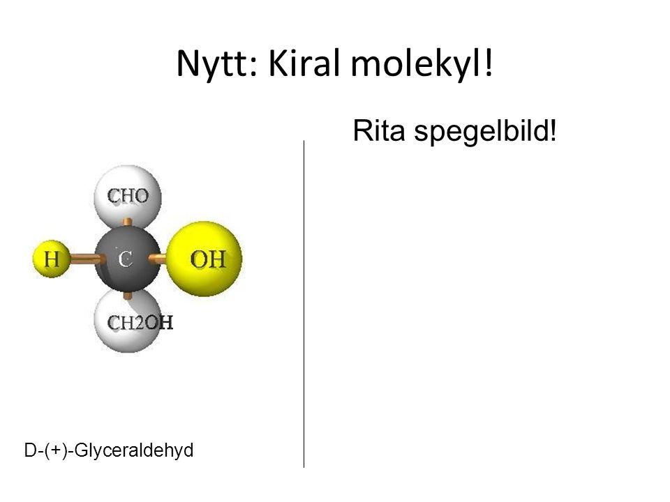 Nytt: Kiral molekyl! Rita spegelbild! D-(+)-Glyceraldehyd