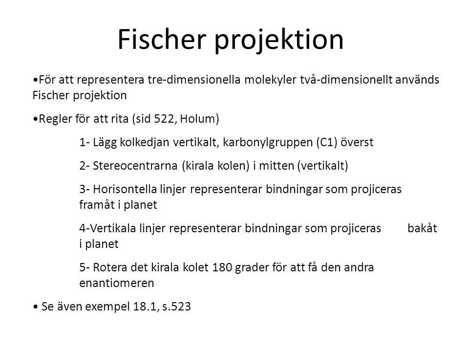 Fischer projektion För att representera tre-dimensionella molekyler två-dimensionellt används Fischer projektion Regler för att rita (sid 522, Holum)