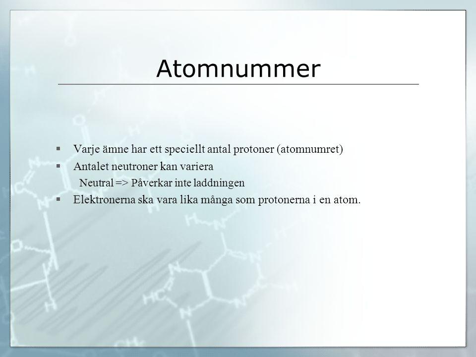 Atomnummer  Varje ämne har ett speciellt antal protoner (atomnumret)  Antalet neutroner kan variera Neutral => Påverkar inte laddningen  Elektronerna ska vara lika många som protonerna i en atom.