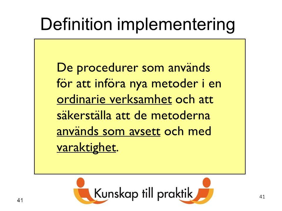 41 De procedurer som används för att införa nya metoder i en ordinarie verksamhet och att säkerställa att de metoderna används som avsett och med vara