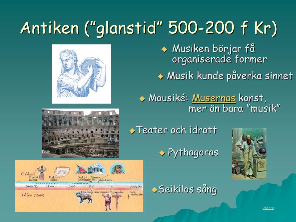 """Antiken (""""glanstid"""" 500-200 f Kr)  Musiken börjar få organiserade former  Mousiké: Musernas konst, mer än bara """"musik"""" Musernas  Musik kunde påverk"""