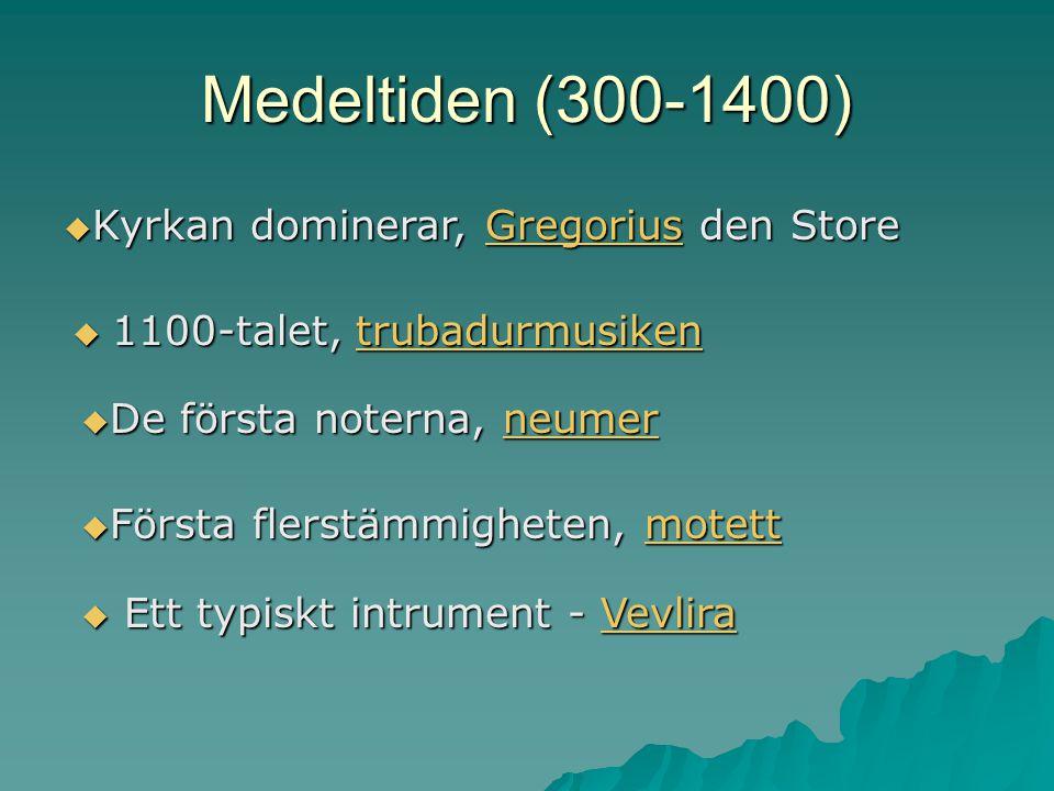 Medeltiden (300-1400)  1100-talet, trubadurmusiken trubadurmusiken  Kyrkan dominerar, Gregorius den Store Gregorius  De första noterna, neumer neum