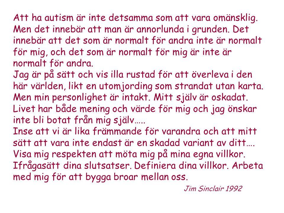 Att ha autism är inte detsamma som att vara omänsklig. Men det innebär att man är annorlunda i grunden. Det innebär att det som är normalt för andra i