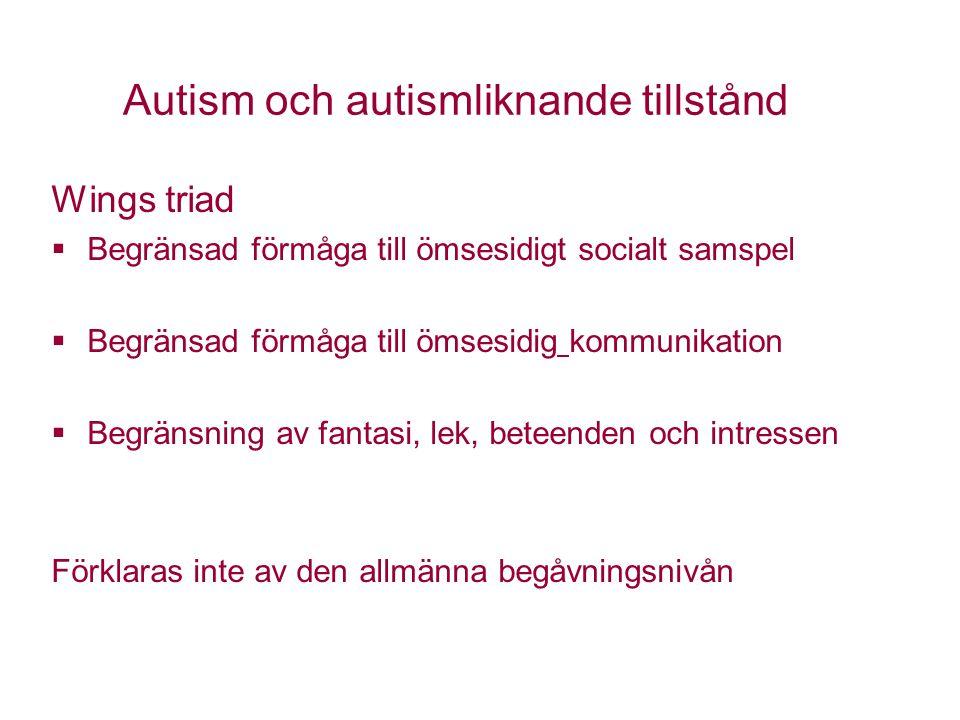 Autism och autismliknande tillstånd Wings triad  Begränsad förmåga till ömsesidigt socialt samspel  Begränsad förmåga till ömsesidig kommunikation 