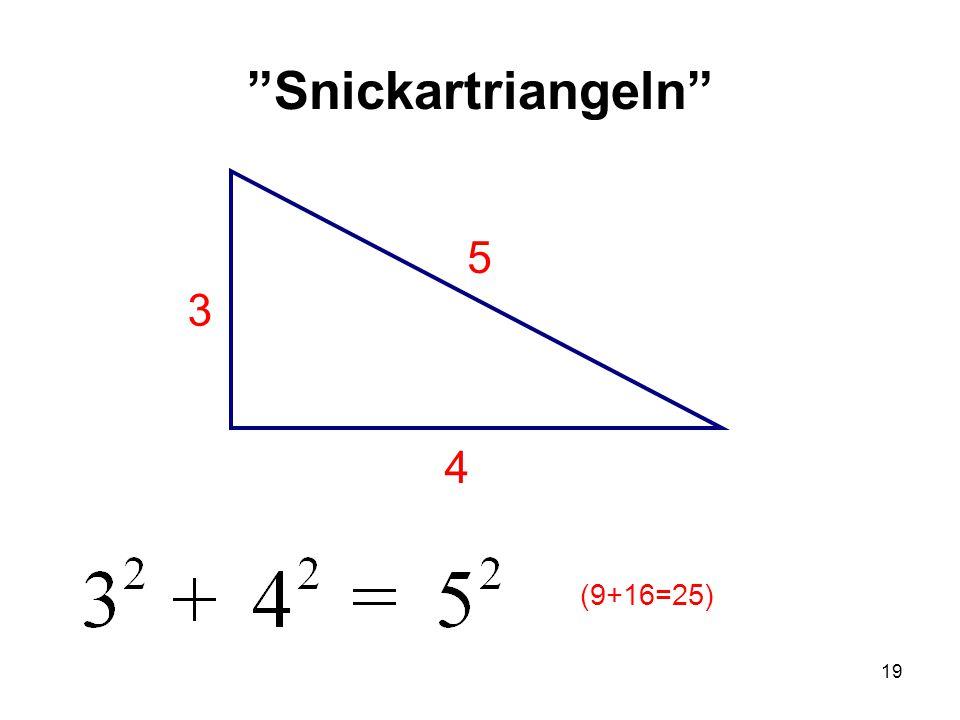 19 Snickartriangeln 5 4 3 (9+16=25)