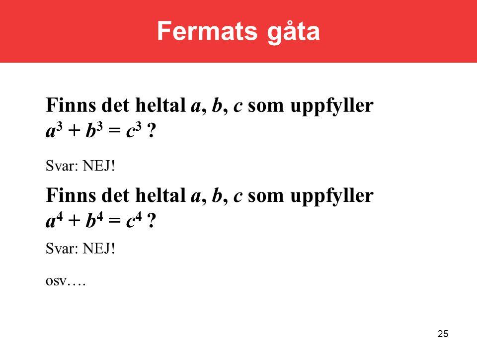 25 Finns det heltal a, b, c som uppfyller a 3 + b 3 = c 3 .