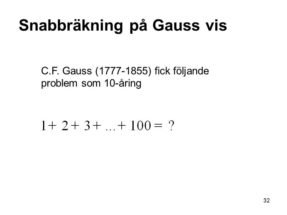 32 Snabbräkning på Gauss vis C.F. Gauss (1777-1855) fick följande problem som 10-åring