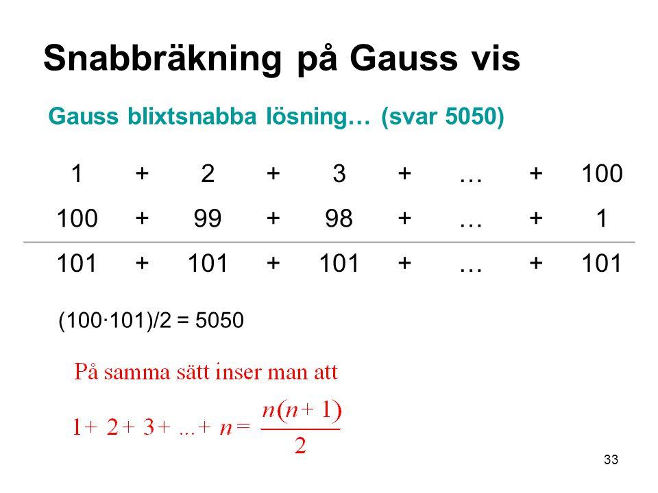 33 1+2+3+…+100 +99+98+…+1 101+ + +…+ Gauss blixtsnabba lösning… (svar 5050) Snabbräkning på Gauss vis (100·101)/2 = 5050