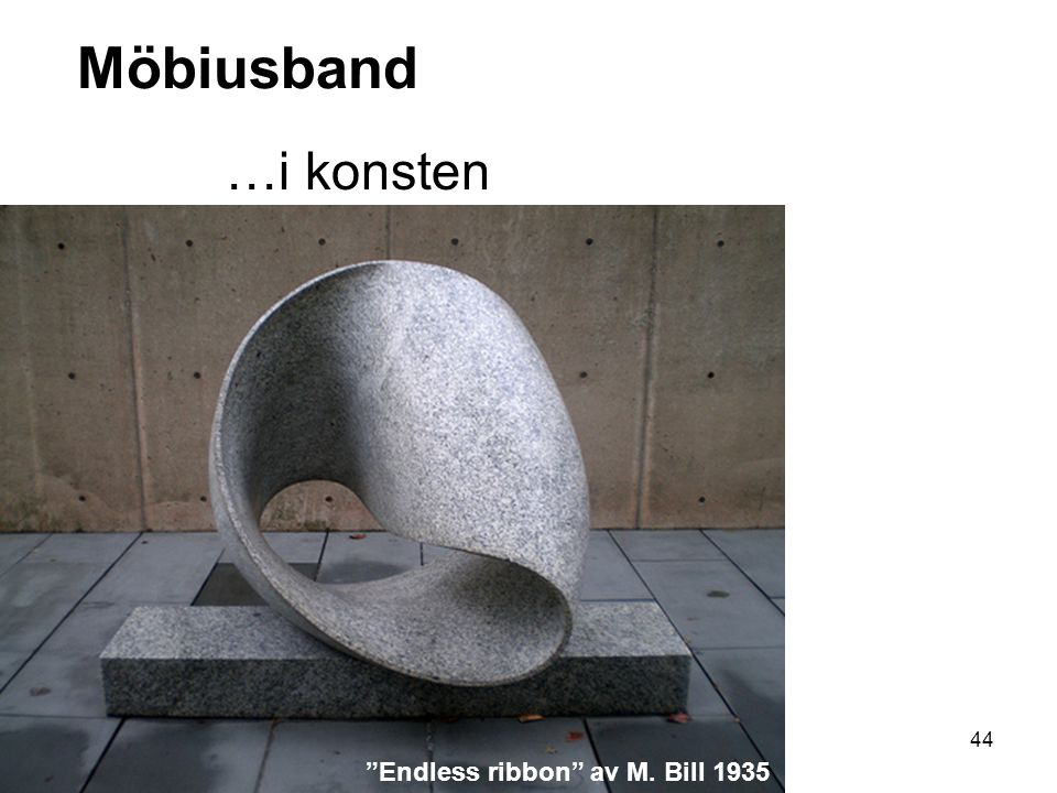 "44 Möbiusband …i konsten ""Endless ribbon"" av M. Bill 1935"