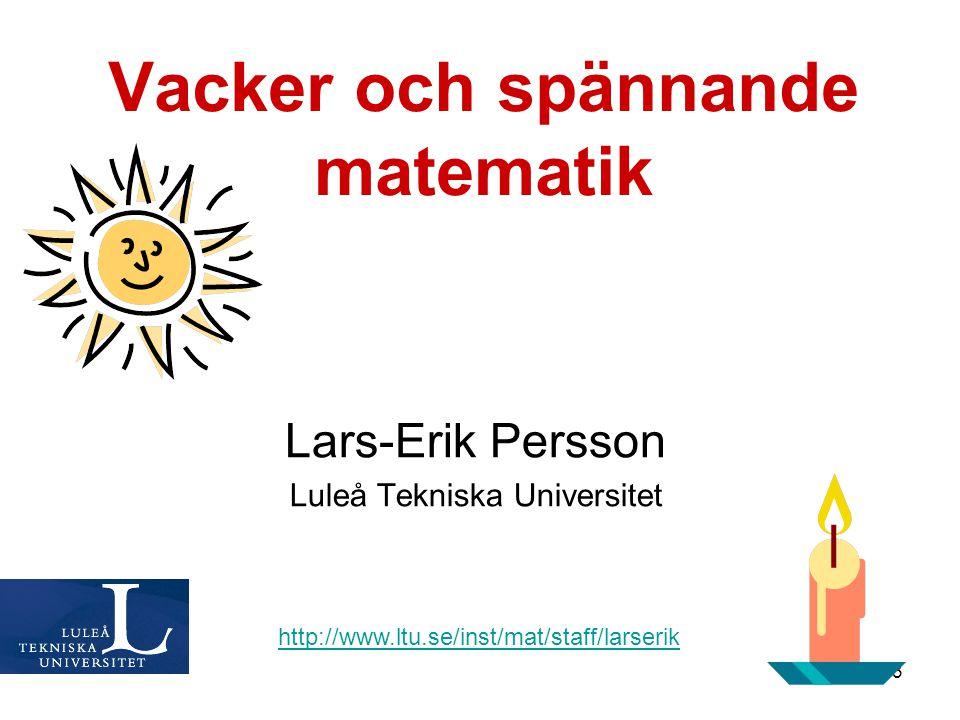63 Vacker och spännande matematik http://www.ltu.se/inst/mat/staff/larserik Lars-Erik Persson Luleå Tekniska Universitet