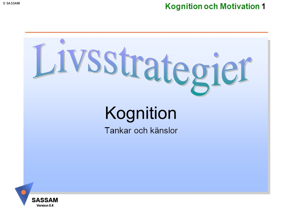SASSAM Version 1.1 © SASSAM SASSAM Version 1.1 SASSAM Version 2.0 Kognition och Motivation 2 Målsättning: Kognition Tankar, känslor och minnet Hjärnans uppbyggnad Historisk bakgrund Minnets funktioner Neuropsykiatriska test - Fördjupning