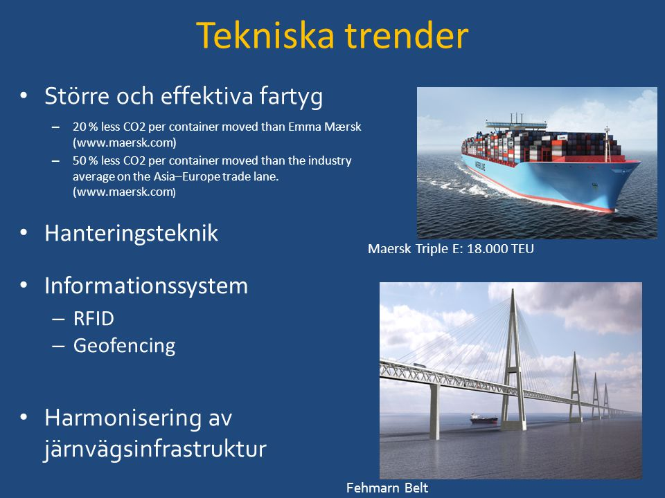 Tekniska trender Större och effektiva fartyg – 20 % less CO2 per container moved than Emma Mærsk (www.maersk.com) – 50 % less CO2 per container moved