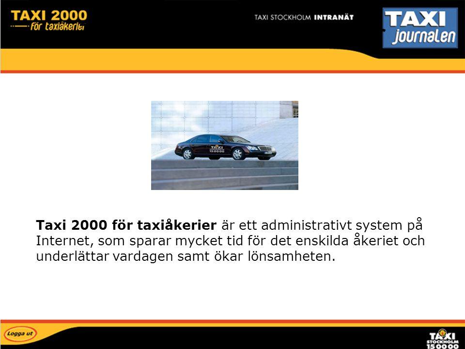 Taxi 2000 för taxiåkerier är ett administrativt system på Internet, som sparar mycket tid för det enskilda åkeriet och underlättar vardagen samt ökar