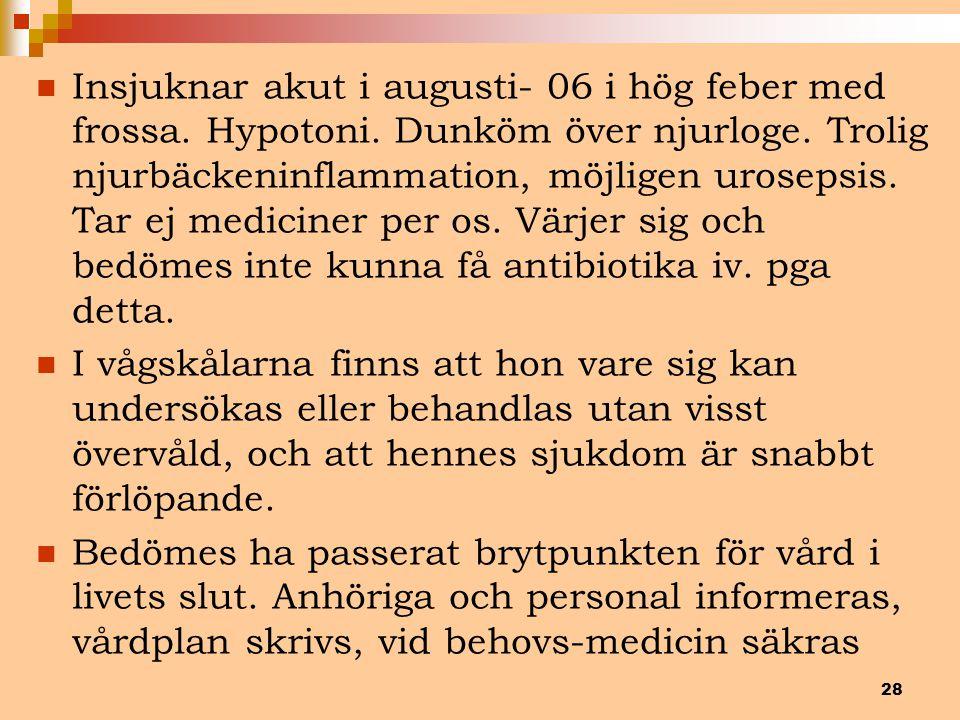 28 Insjuknar akut i augusti- 06 i hög feber med frossa. Hypotoni. Dunköm över njurloge. Trolig njurbäckeninflammation, möjligen urosepsis. Tar ej medi