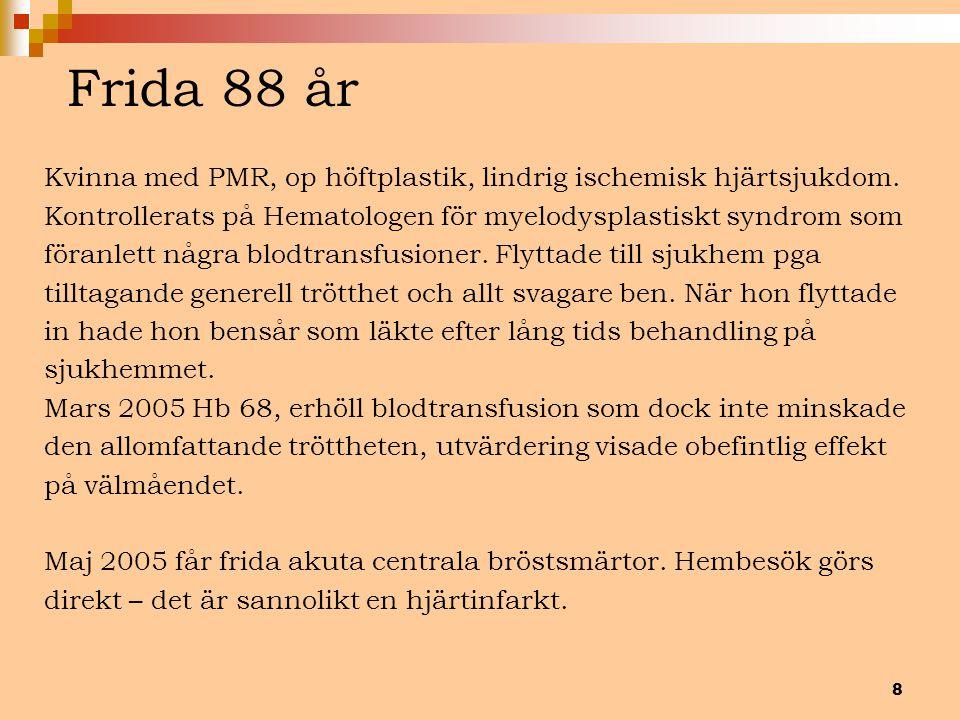 8 Frida 88 år Kvinna med PMR, op höftplastik, lindrig ischemisk hjärtsjukdom. Kontrollerats på Hematologen för myelodysplastiskt syndrom som föranlett