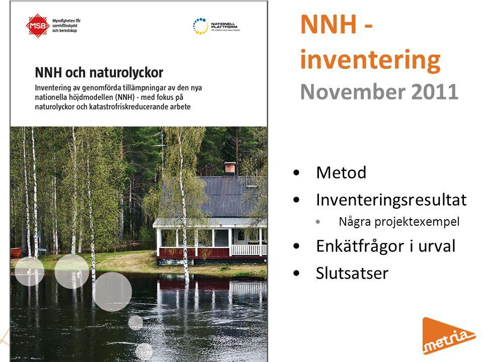 NNH - inventering November 2011 Metod Inventeringsresultat Några projektexempel Enkätfrågor i urval Slutsatser