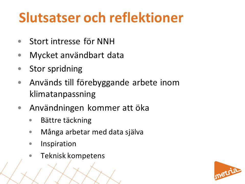 Slutsatser och reflektioner Stort intresse för NNH Mycket användbart data Stor spridning Används till förebyggande arbete inom klimatanpassning Använd