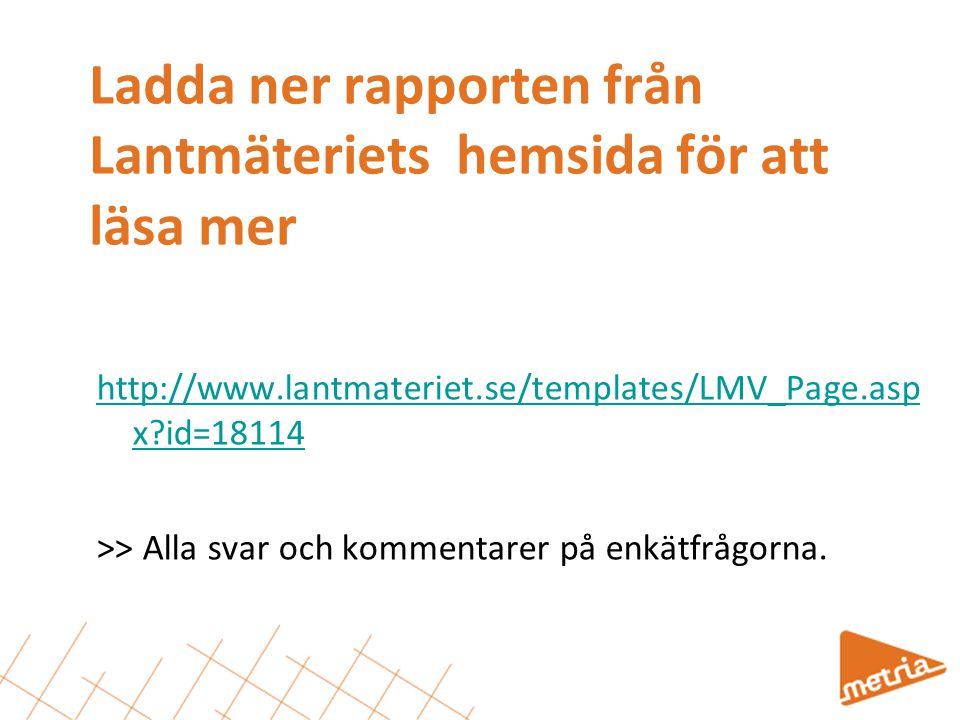 Ladda ner rapporten från Lantmäteriets hemsida för att läsa mer http://www.lantmateriet.se/templates/LMV_Page.asp x?id=18114 >> Alla svar och kommenta