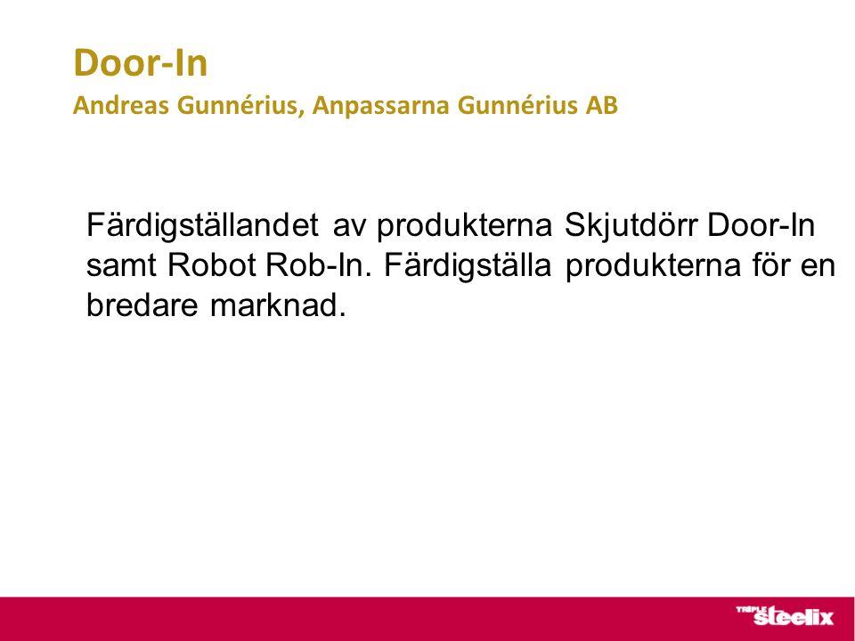 Door-In Andreas Gunnérius, Anpassarna Gunnérius AB Färdigställandet av produkterna Skjutdörr Door-In samt Robot Rob-In. Färdigställa produkterna för e