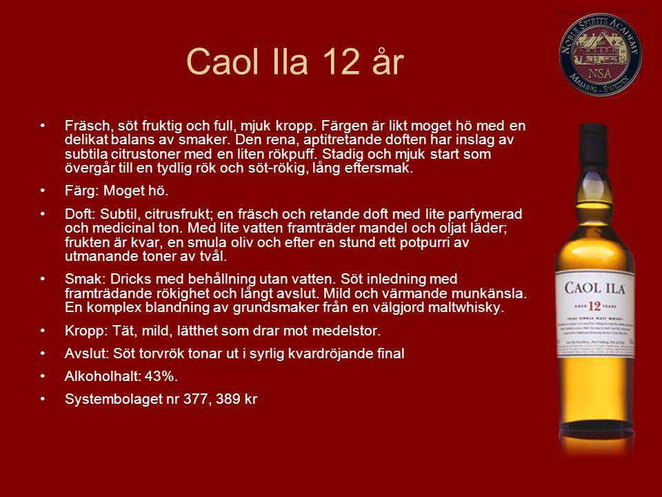 Caol Ila 12 år Fräsch, söt fruktig och full, mjuk kropp. Färgen är likt moget hö med en delikat balans av smaker. Den rena, aptitretande doften har in