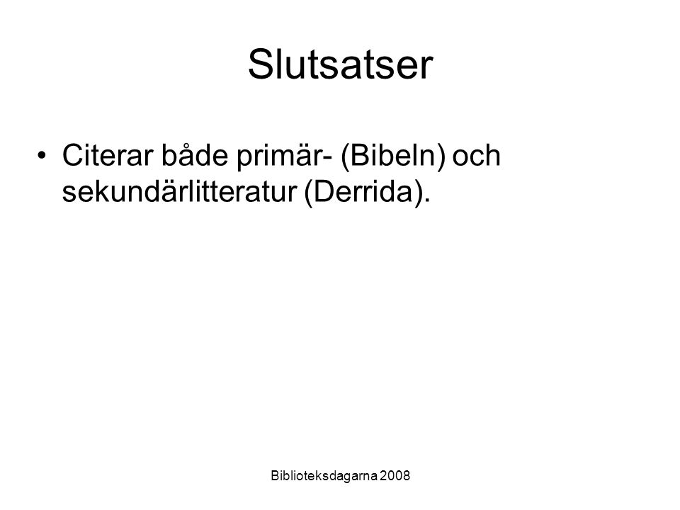 Biblioteksdagarna 2008 Slutsatser Citerar både primär- (Bibeln) och sekundärlitteratur (Derrida).