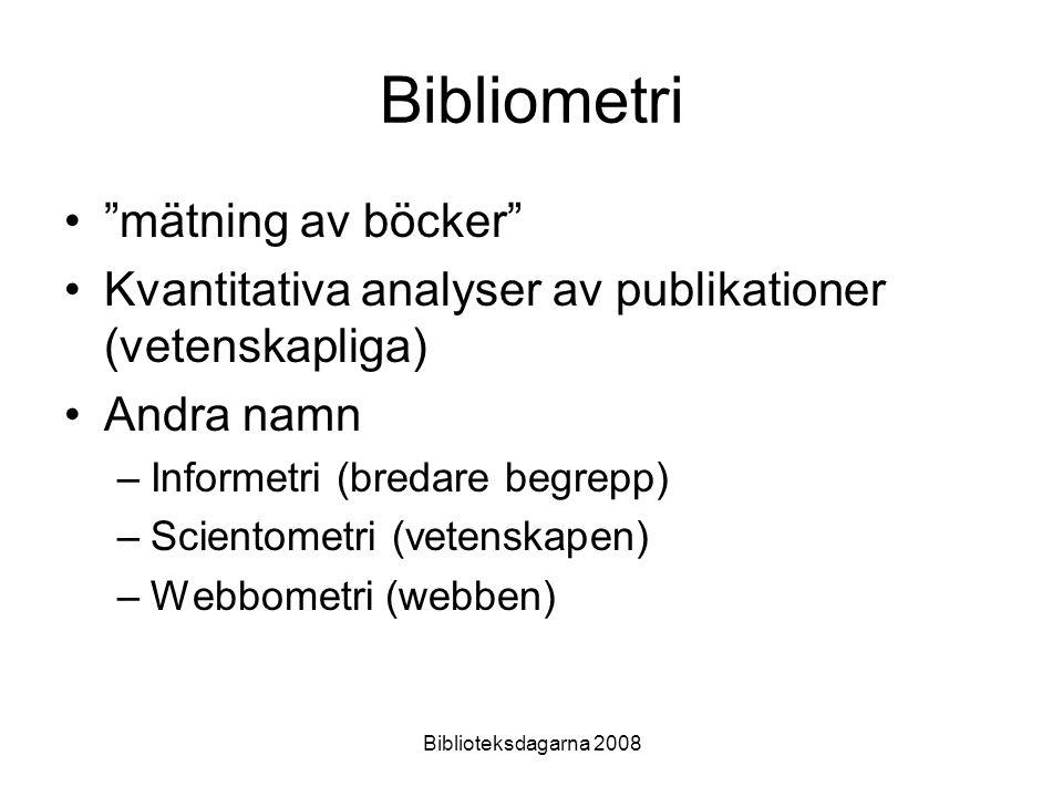 """Biblioteksdagarna 2008 Bibliometri """"mätning av böcker"""" Kvantitativa analyser av publikationer (vetenskapliga) Andra namn –Informetri (bredare begrepp)"""