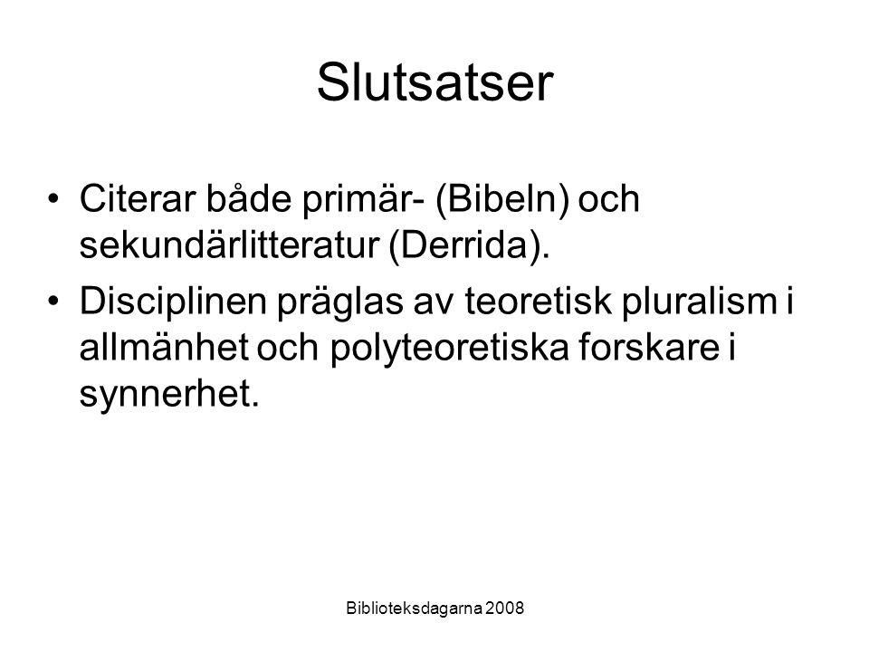 Biblioteksdagarna 2008 Slutsatser Citerar både primär- (Bibeln) och sekundärlitteratur (Derrida). Disciplinen präglas av teoretisk pluralism i allmänh