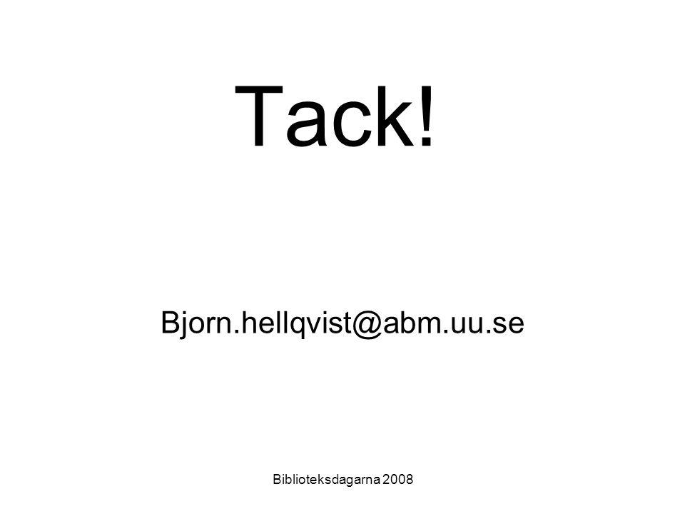 Biblioteksdagarna 2008 Tack! Bjorn.hellqvist@abm.uu.se