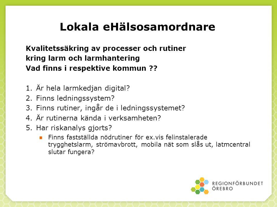 Lokala eHälsosamordnare Kvalitetssäkring av processer och rutiner kring larm och larmhantering Vad finns i respektive kommun ?.